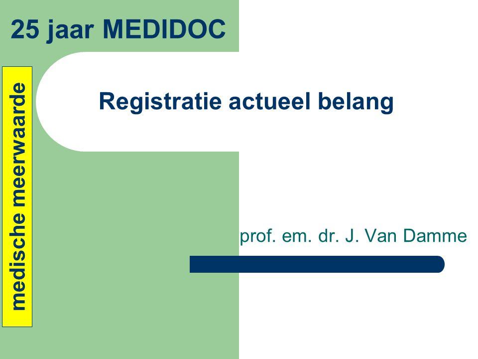 Registratie actueel belang prof. em. dr. J. Van Damme 25 jaar MEDIDOC medische meerwaarde