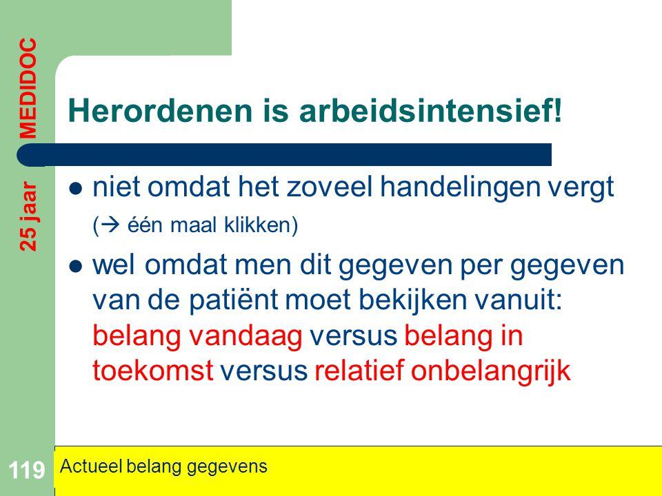Herordenen is arbeidsintensief!  niet omdat het zoveel handelingen vergt (  één maal klikken)  wel omdat men dit gegeven per gegeven van de patiënt
