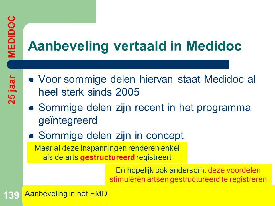 Aanbeveling vertaald in Medidoc  Voor sommige delen hiervan staat Medidoc al heel sterk sinds 2005  Sommige delen zijn recent in het programma geïnt