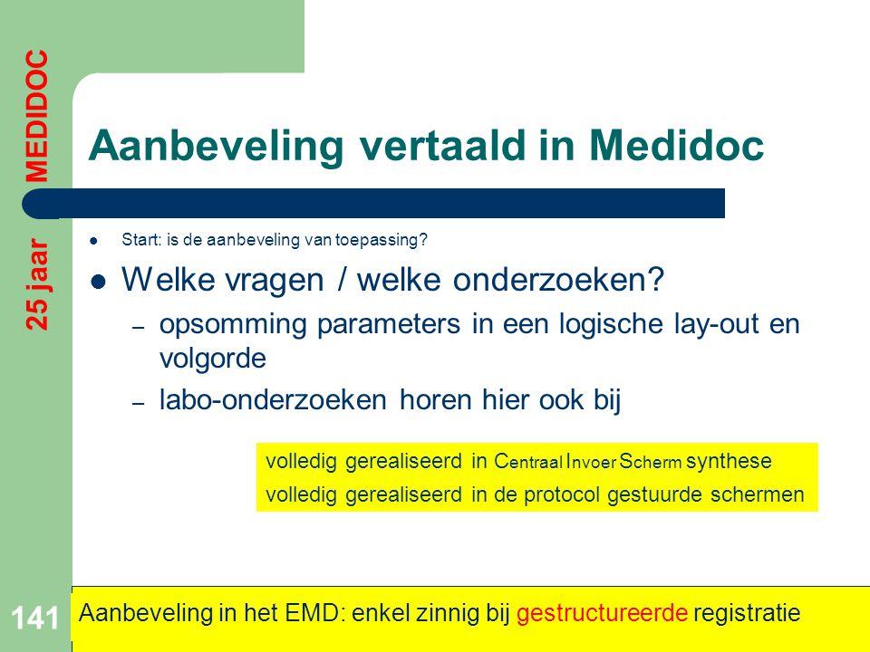 Aanbeveling vertaald in Medidoc  Start: is de aanbeveling van toepassing?  Welke vragen / welke onderzoeken? – opsomming parameters in een logische
