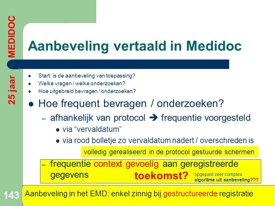 toekomst?........................ Aanbeveling vertaald in Medidoc  Start: is de aanbeveling van toepassing?  Welke vragen / welke onderzoeken?  Hoe