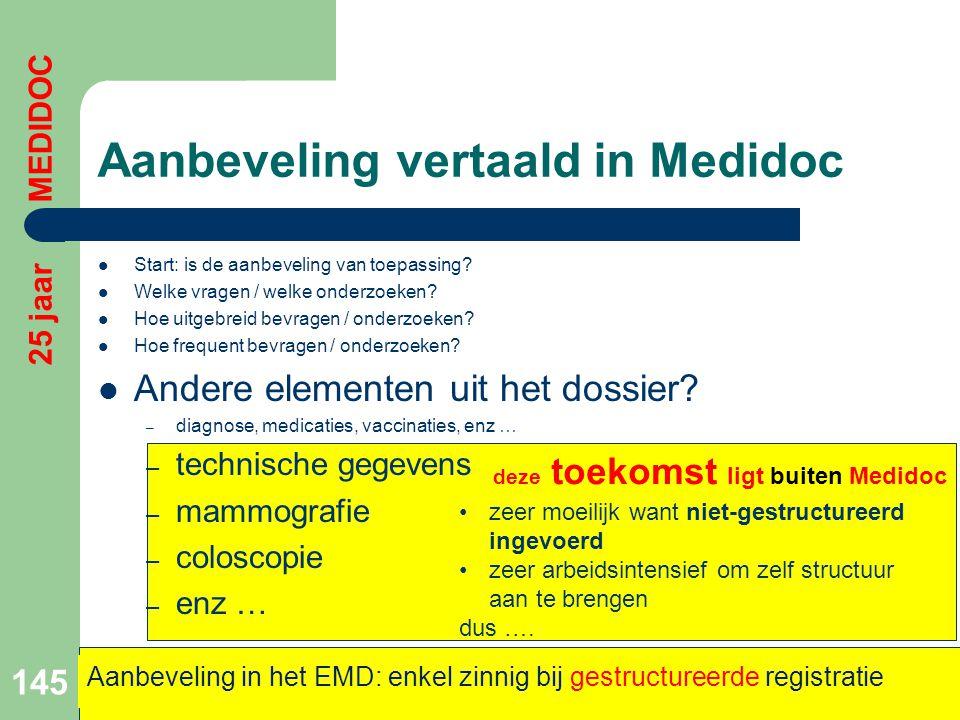 deze toekomst ligt buiten Medidoc Aanbeveling vertaald in Medidoc  Start: is de aanbeveling van toepassing?  Welke vragen / welke onderzoeken?  Hoe