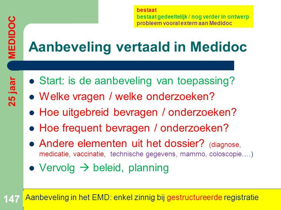 Aanbeveling vertaald in Medidoc  Start: is de aanbeveling van toepassing?  Welke vragen / welke onderzoeken?  Hoe uitgebreid bevragen / onderzoeken