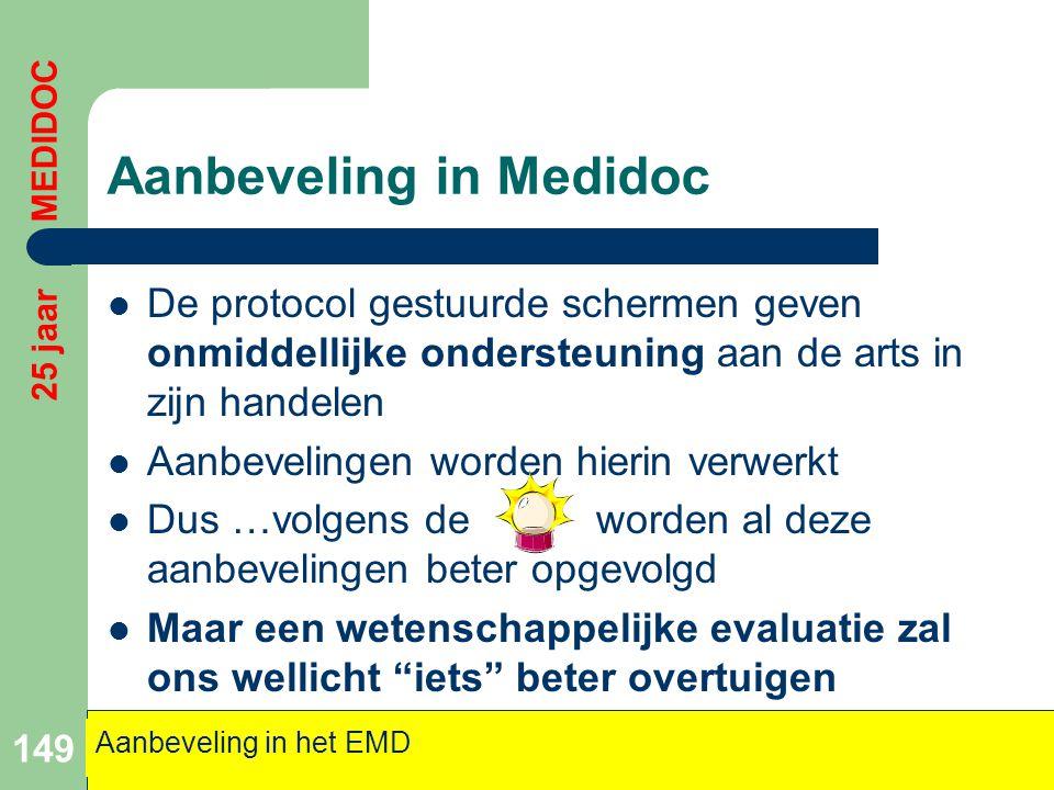 Aanbeveling in Medidoc  De protocol gestuurde schermen geven onmiddellijke ondersteuning aan de arts in zijn handelen  Aanbevelingen worden hierin v