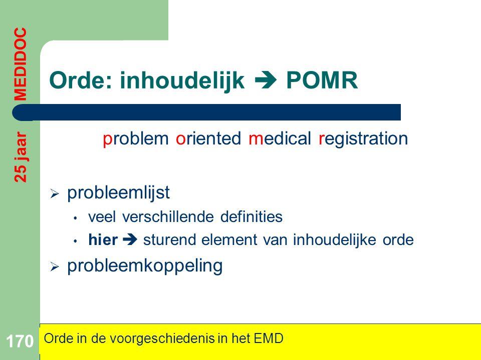 Orde: inhoudelijk  POMR problem oriented medical registration  probleemlijst • veel verschillende definities • hier  sturend element van inhoudelij