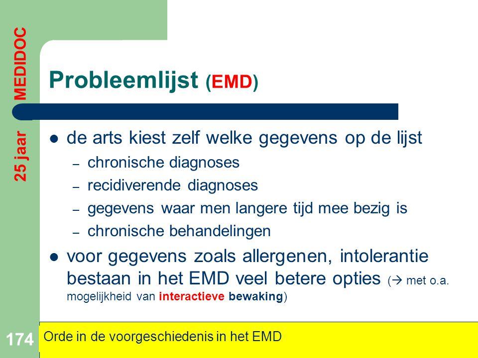 Probleemlijst (EMD)  de arts kiest zelf welke gegevens op de lijst – chronische diagnoses – recidiverende diagnoses – gegevens waar men langere tijd