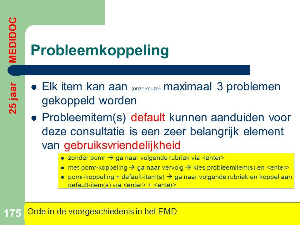 Probleemkoppeling  Elk item kan aan (onze keuze) maximaal 3 problemen gekoppeld worden  Probleemitem(s) default kunnen aanduiden voor deze consultat