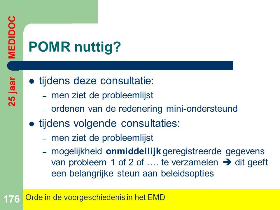 POMR nuttig?  tijdens deze consultatie: – men ziet de probleemlijst – ordenen van de redenering mini-ondersteund  tijdens volgende consultaties: – m