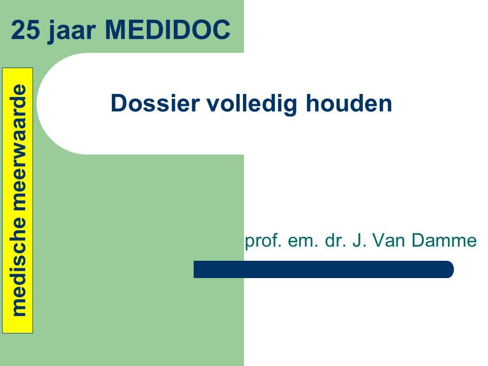 Dossier volledig houden prof. em. dr. J. Van Damme 25 jaar MEDIDOC medische meerwaarde