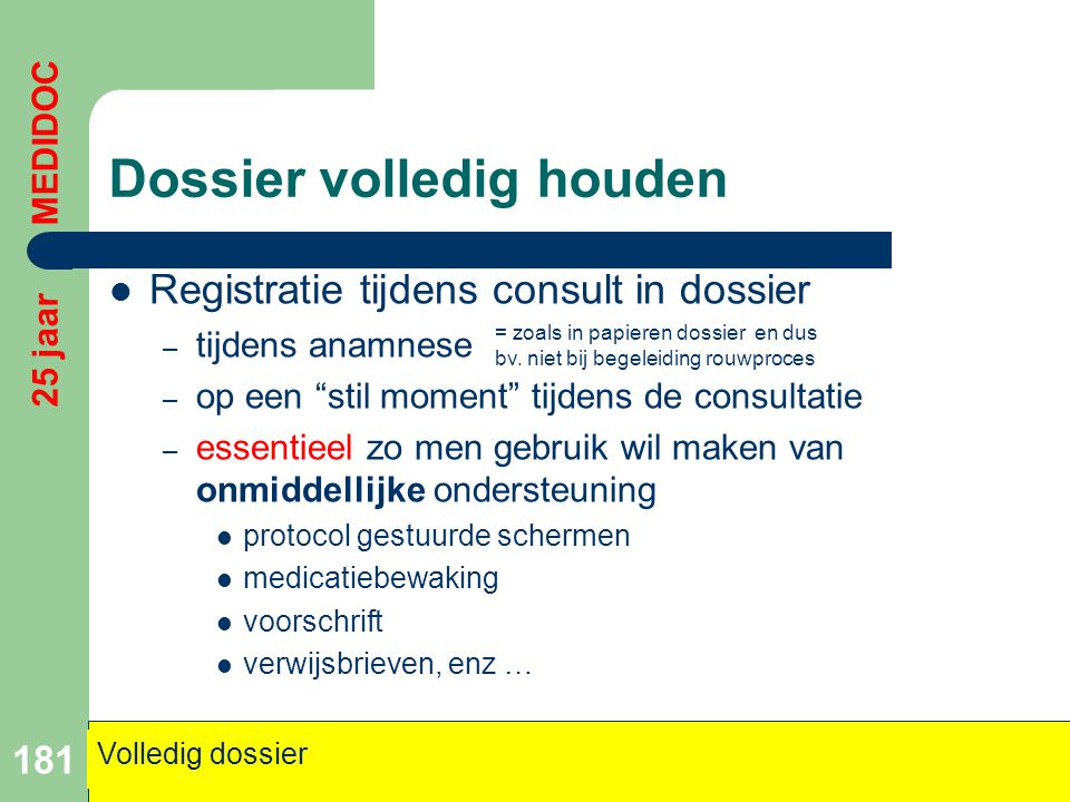 """Dossier volledig houden  Registratie tijdens consult in dossier – tijdens anamnese – op een """"stil moment"""" tijdens de consultatie – essentieel zo men"""