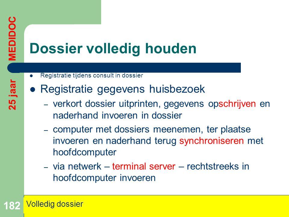 Dossier volledig houden  Registratie tijdens consult in dossier  Registratie gegevens huisbezoek – verkort dossier uitprinten, gegevens opschrijven