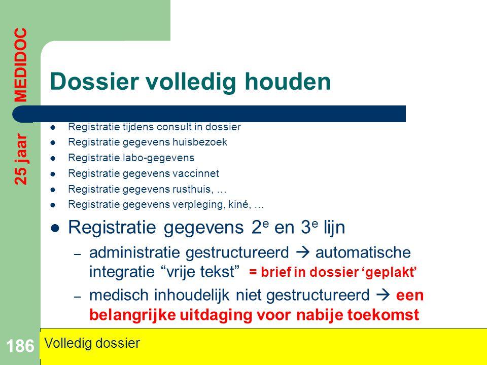 Dossier volledig houden  Registratie tijdens consult in dossier  Registratie gegevens huisbezoek  Registratie labo-gegevens  Registratie gegevens