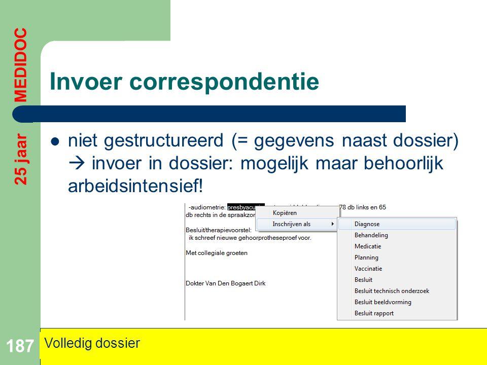 Invoer correspondentie  niet gestructureerd (= gegevens naast dossier)  invoer in dossier: mogelijk maar behoorlijk arbeidsintensief! 187 Volledig d