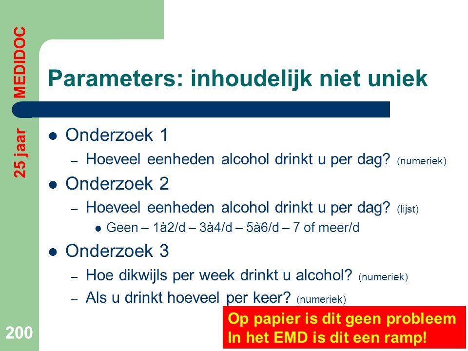 Parameters: inhoudelijk niet uniek  Onderzoek 1 – Hoeveel eenheden alcohol drinkt u per dag? (numeriek)  Onderzoek 2 – Hoeveel eenheden alcohol drin