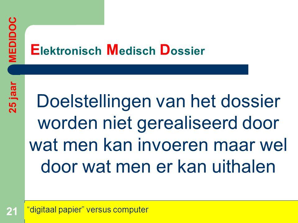 E lektronisch M edisch D ossier Doelstellingen van het dossier worden niet gerealiseerd door wat men kan invoeren maar wel door wat men er kan uithale