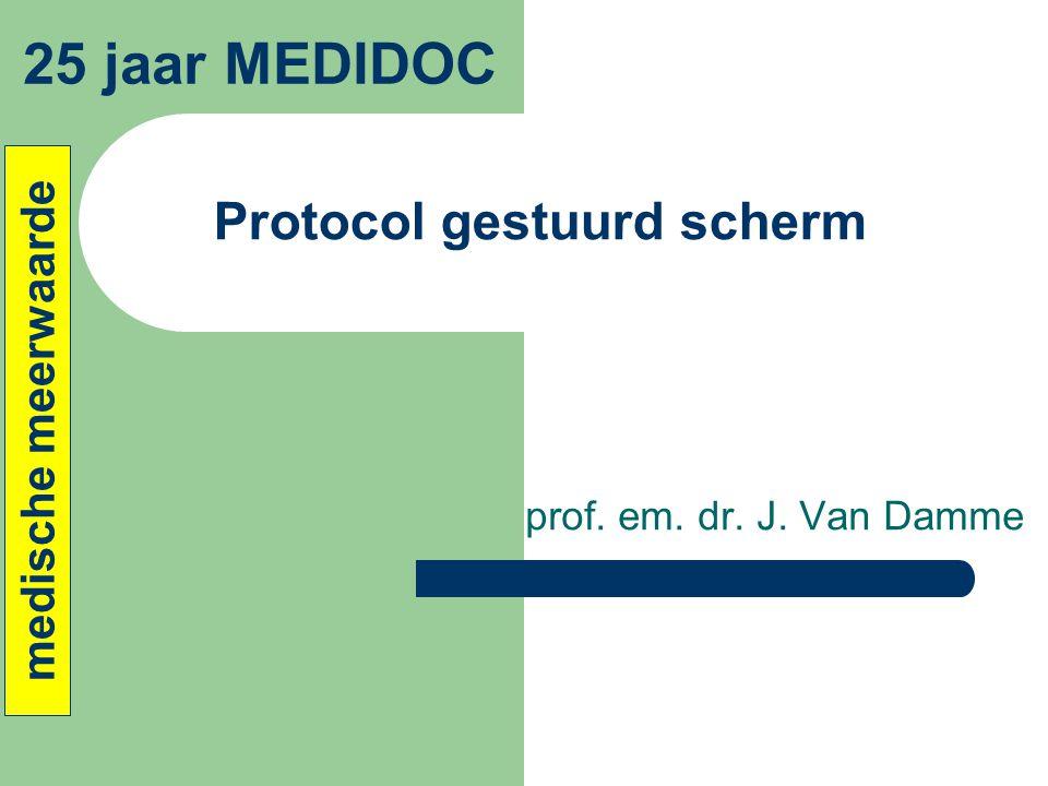 Protocol gestuurd scherm prof. em. dr. J. Van Damme 25 jaar MEDIDOC medische meerwaarde