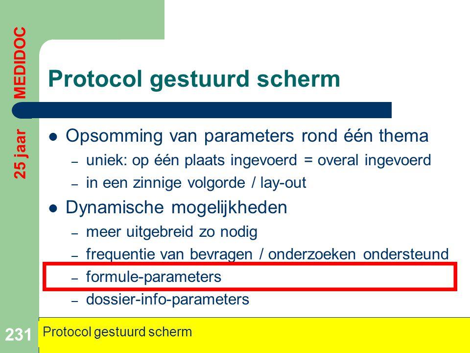 Protocol gestuurd scherm  Opsomming van parameters rond één thema – uniek: op één plaats ingevoerd = overal ingevoerd – in een zinnige volgorde / lay