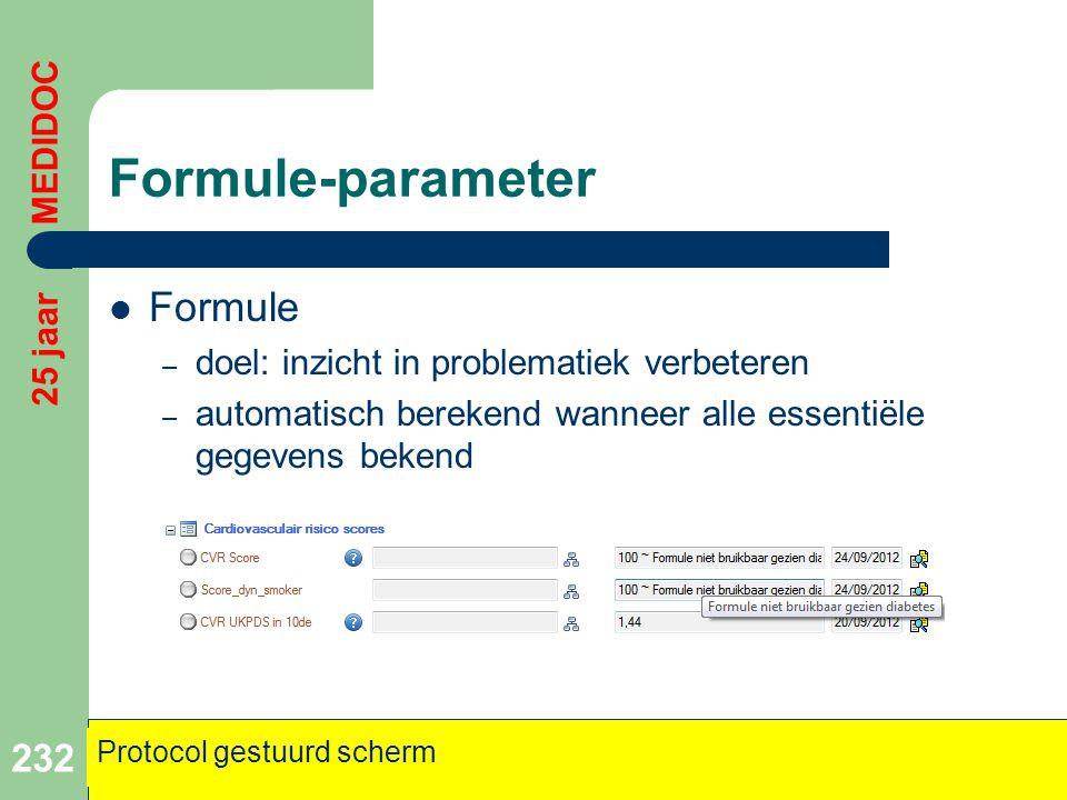 Formule-parameter  Formule – doel: inzicht in problematiek verbeteren – automatisch berekend wanneer alle essentiële gegevens bekend 232 25 jaar MEDI