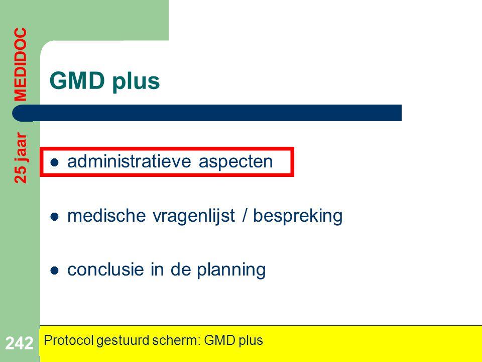 GMD plus  administratieve aspecten  medische vragenlijst / bespreking  conclusie in de planning 242 25 jaar MEDIDOC Protocol gestuurd scherm: GMD p