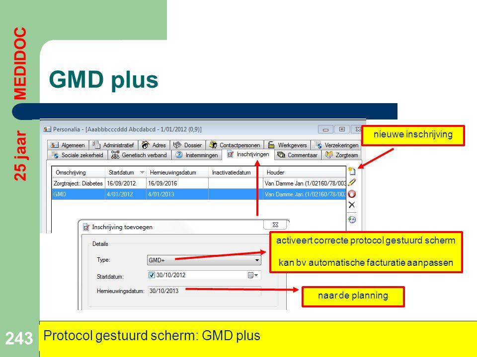 GMD plus 243 25 jaar MEDIDOC Protocol gestuurd scherm: GMD plus nieuwe inschrijving naar de planning activeert correcte protocol gestuurd scherm kan b