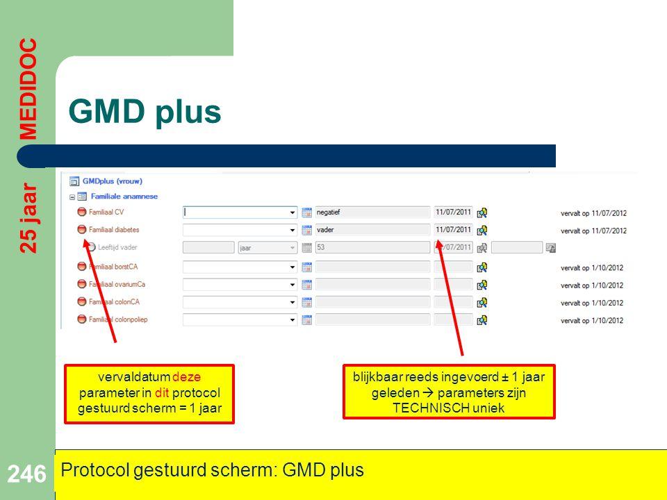 GMD plus 246 25 jaar MEDIDOC Protocol gestuurd scherm: GMD plus vervaldatum deze parameter in dit protocol gestuurd scherm = 1 jaar blijkbaar reeds in
