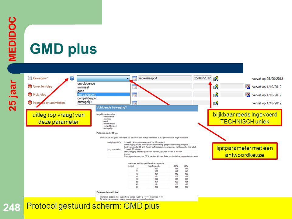 GMD plus 248 25 jaar MEDIDOC Protocol gestuurd scherm: GMD plus blijkbaar reeds ingevoerd TECHNISCH uniek lijstparameter met één antwoordkeuze uitleg