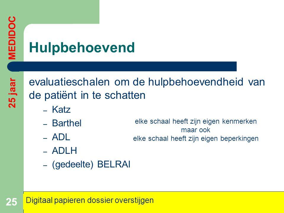 Hulpbehoevend evaluatieschalen om de hulpbehoevendheid van de patiënt in te schatten – Katz – Barthel – ADL – ADLH – (gedeelte) BELRAI 25 25 jaar MEDI