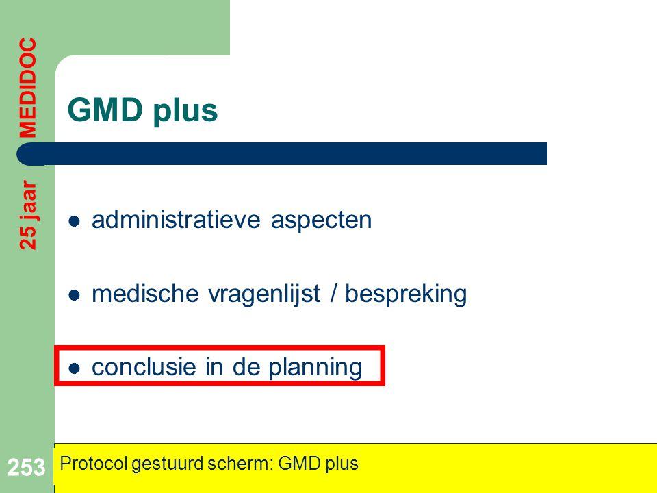 GMD plus  administratieve aspecten  medische vragenlijst / bespreking  conclusie in de planning 253 25 jaar MEDIDOC Protocol gestuurd scherm: GMD p
