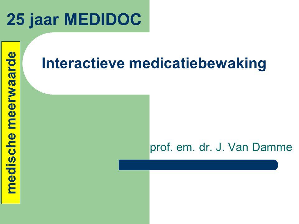 Interactieve medicatiebewaking prof. em. dr. J. Van Damme 25 jaar MEDIDOC medische meerwaarde