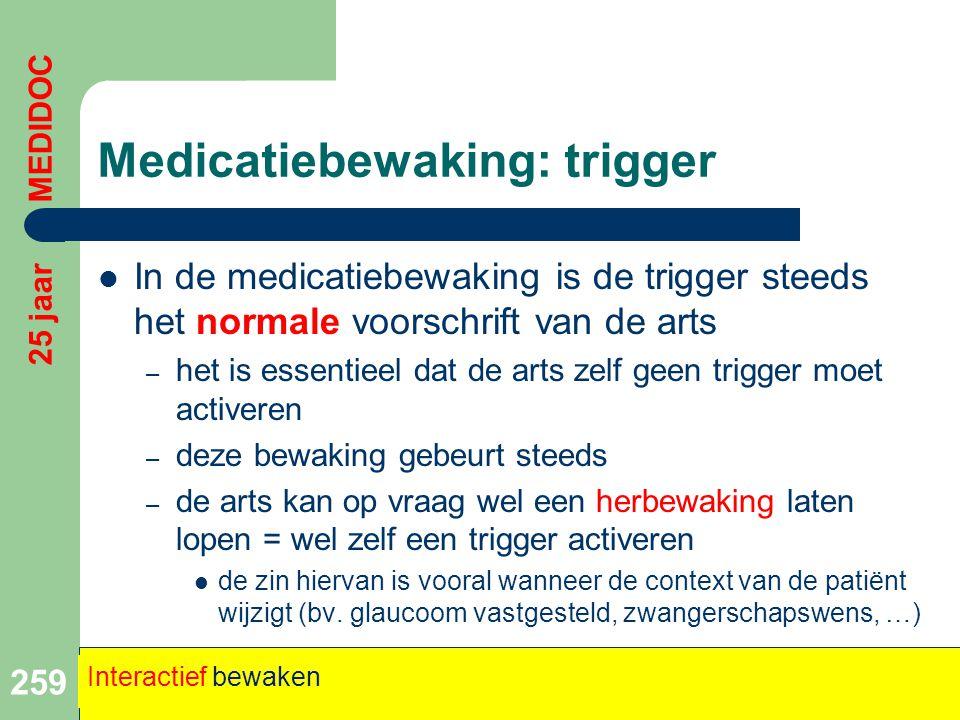 Medicatiebewaking: trigger  In de medicatiebewaking is de trigger steeds het normale voorschrift van de arts – het is essentieel dat de arts zelf gee