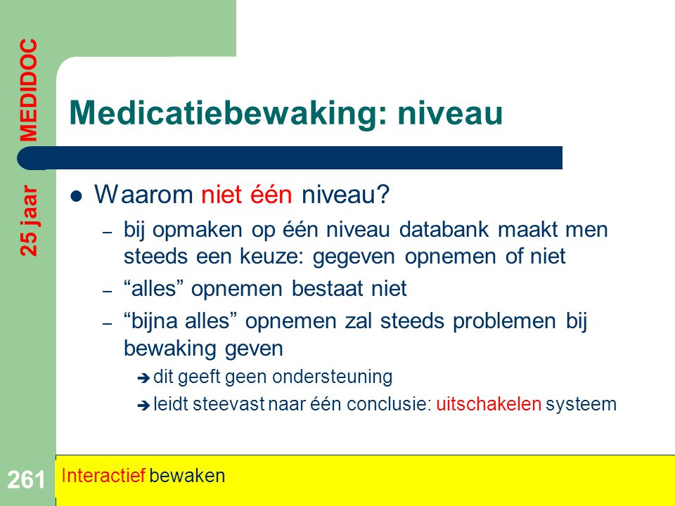 """Medicatiebewaking: niveau  Waarom niet één niveau? – bij opmaken op één niveau databank maakt men steeds een keuze: gegeven opnemen of niet – """"alles"""""""