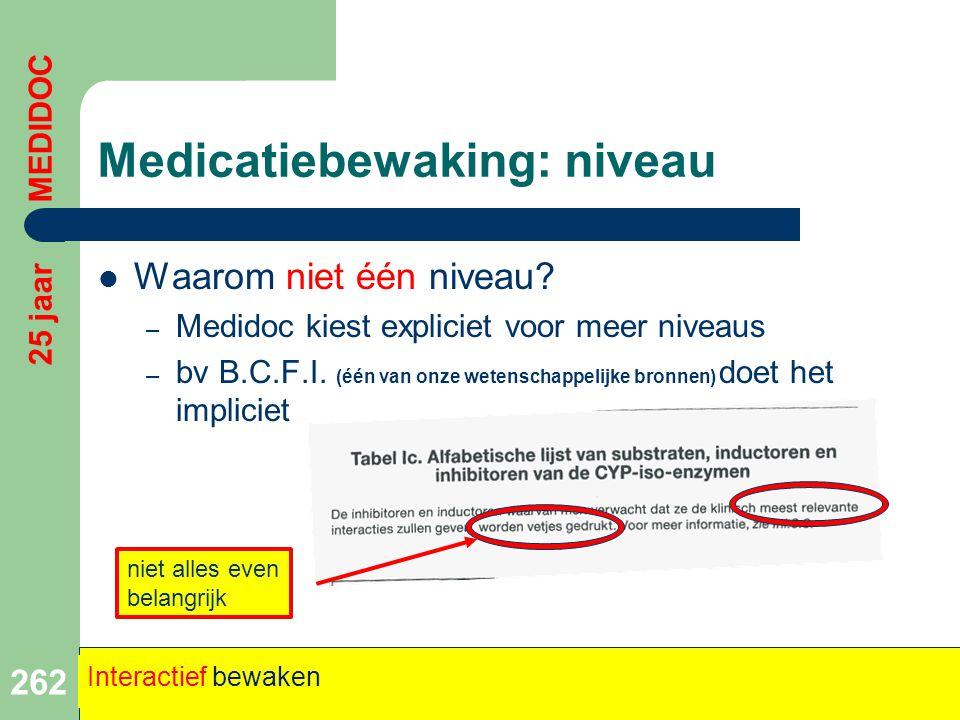 Medicatiebewaking: niveau  Waarom niet één niveau? – Medidoc kiest expliciet voor meer niveaus – bv B.C.F.I. (één van onze wetenschappelijke bronnen)