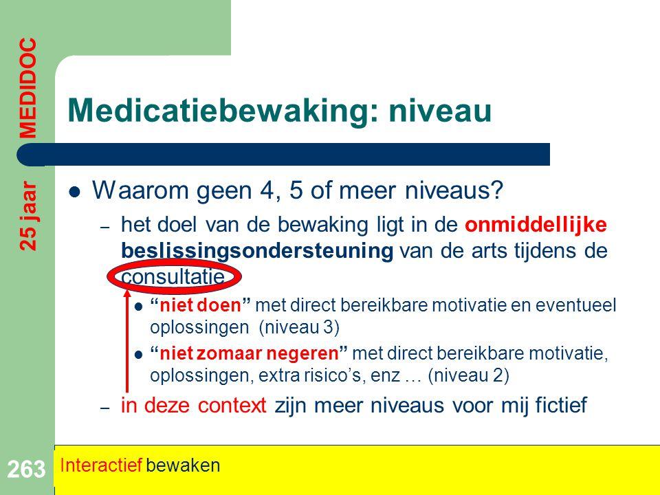 Medicatiebewaking: niveau  Waarom geen 4, 5 of meer niveaus? – het doel van de bewaking ligt in de onmiddellijke beslissingsondersteuning van de arts