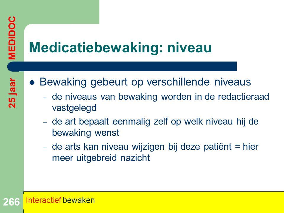 Medicatiebewaking: niveau  Bewaking gebeurt op verschillende niveaus – de niveaus van bewaking worden in de redactieraad vastgelegd – de art bepaalt