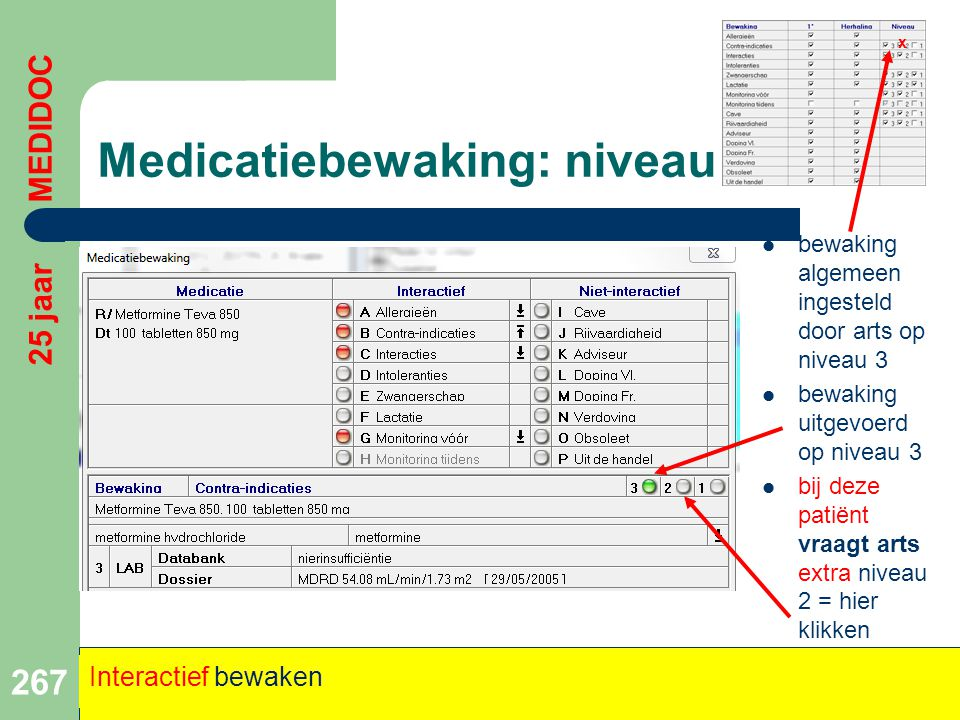 Medicatiebewaking: niveau  bewaking algemeen ingesteld door arts op niveau 3  bewaking uitgevoerd op niveau 3  bij deze patiënt vraagt arts extra n