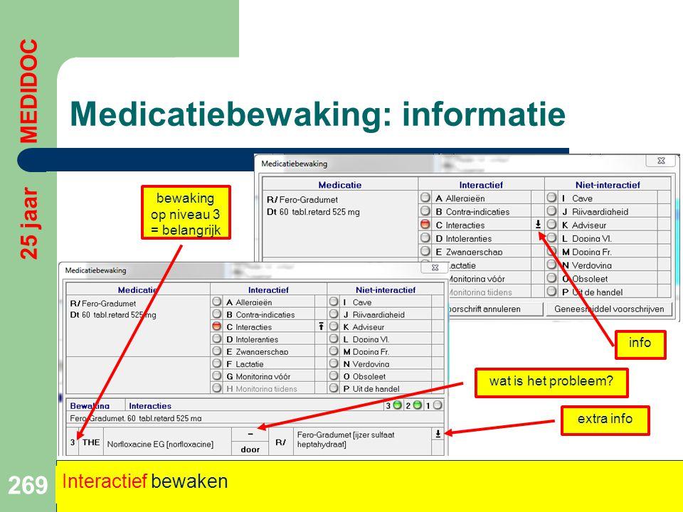 Medicatiebewaking: informatie 269 25 jaar MEDIDOC Interactief bewaken info extra info bewaking op niveau 3 = belangrijk wat is het probleem?