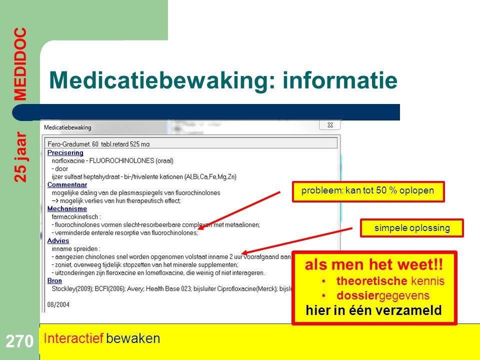 Medicatiebewaking: informatie 270 25 jaar MEDIDOC Interactief bewaken probleem: kan tot 50 % oplopen simpele oplossing als men het weet!! •theoretisch