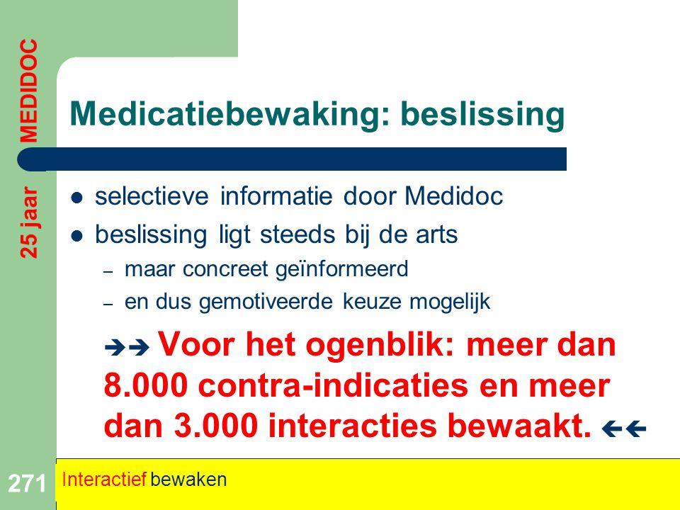 Medicatiebewaking: beslissing  selectieve informatie door Medidoc  beslissing ligt steeds bij de arts – maar concreet geïnformeerd – en dus gemotive