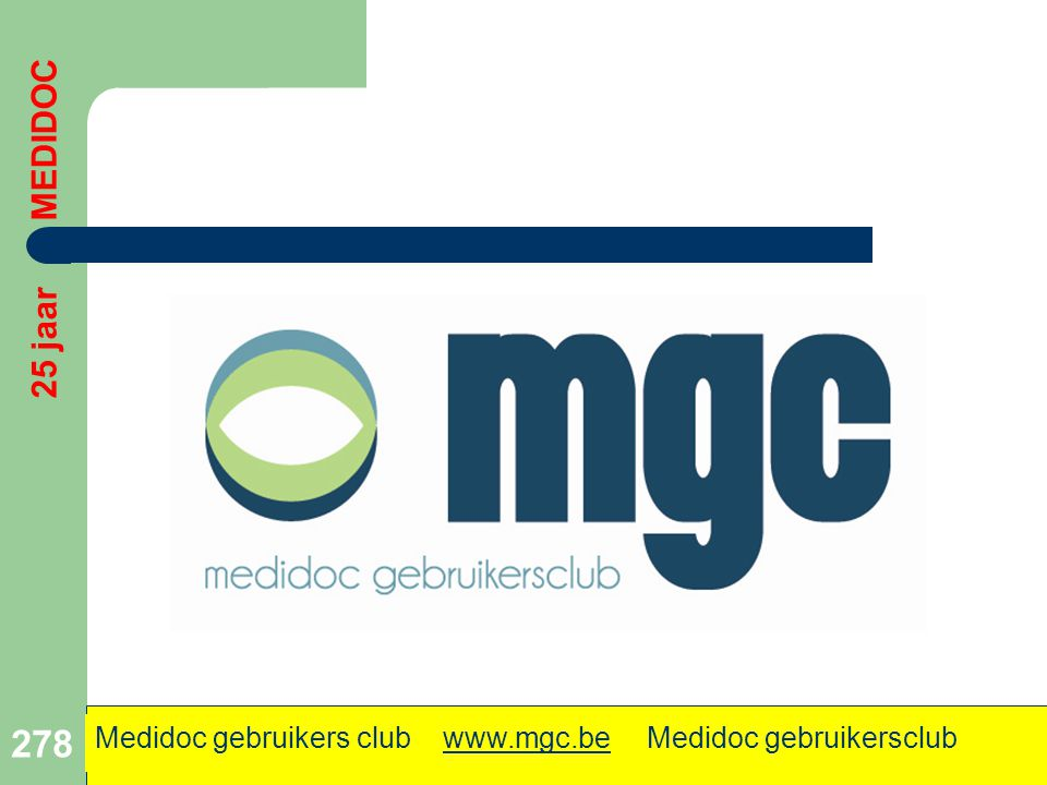 278 25 jaar MEDIDOC Medidoc gebruikers club www.mgc.be Medidoc gebruikersclub.www.mgc.be