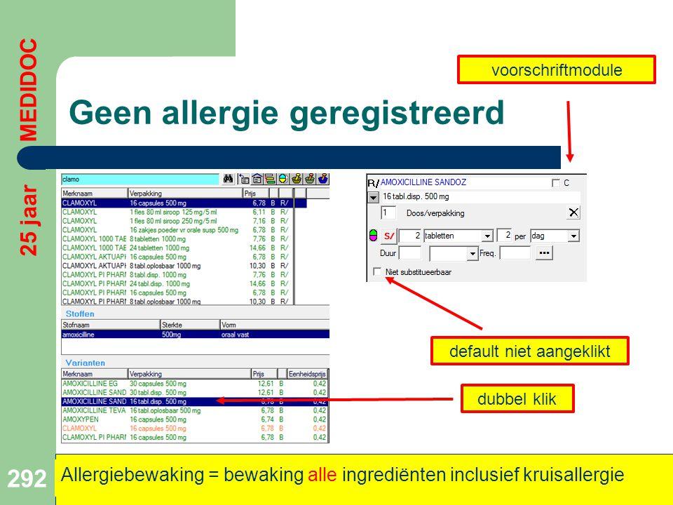 Geen allergie geregistreerd 292 25 jaar MEDIDOC Allergiebewaking = bewaking alle ingrediënten inclusief kruisallergie dubbel klik default niet aangekl