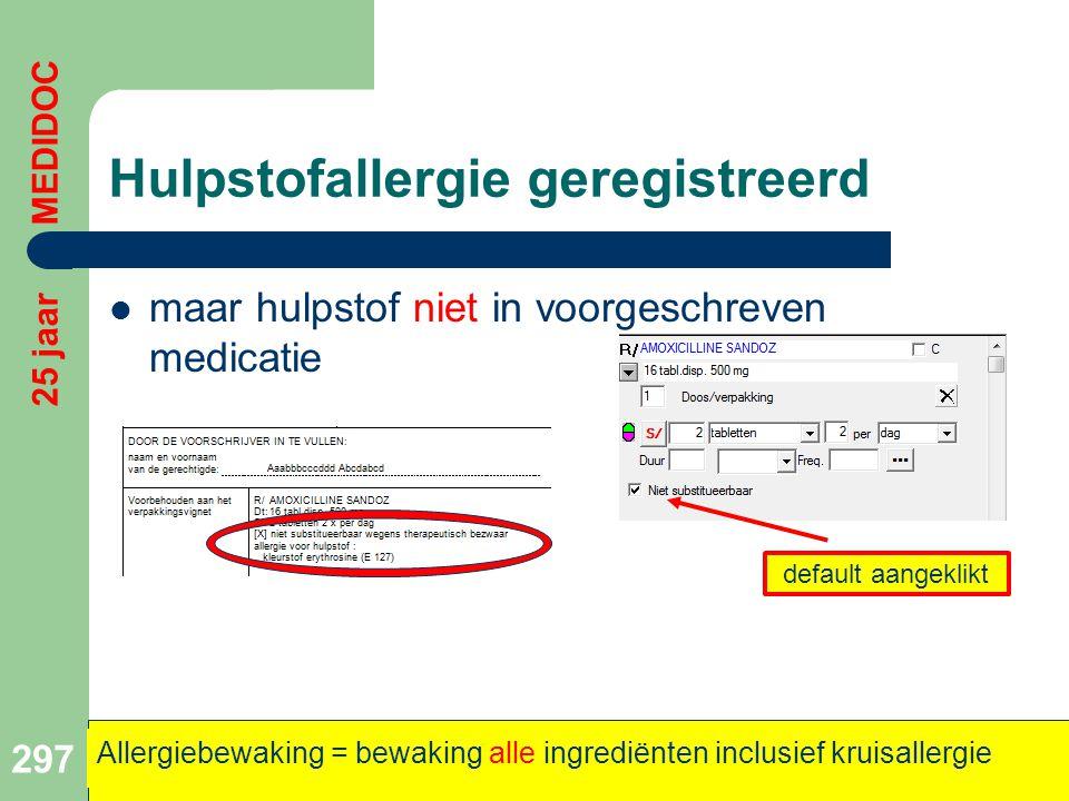 Hulpstofallergie geregistreerd  maar hulpstof niet in voorgeschreven medicatie 297 25 jaar MEDIDOC Allergiebewaking = bewaking alle ingrediënten incl