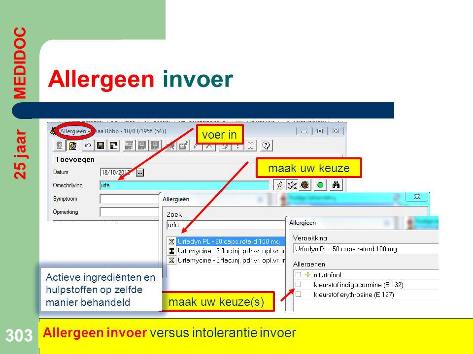 Allergeen invoer 303 25 jaar MEDIDOC Allergeen invoer versus intolerantie invoer voer in maak uw keuze maak uw keuze(s) Actieve ingrediënten en hulpst