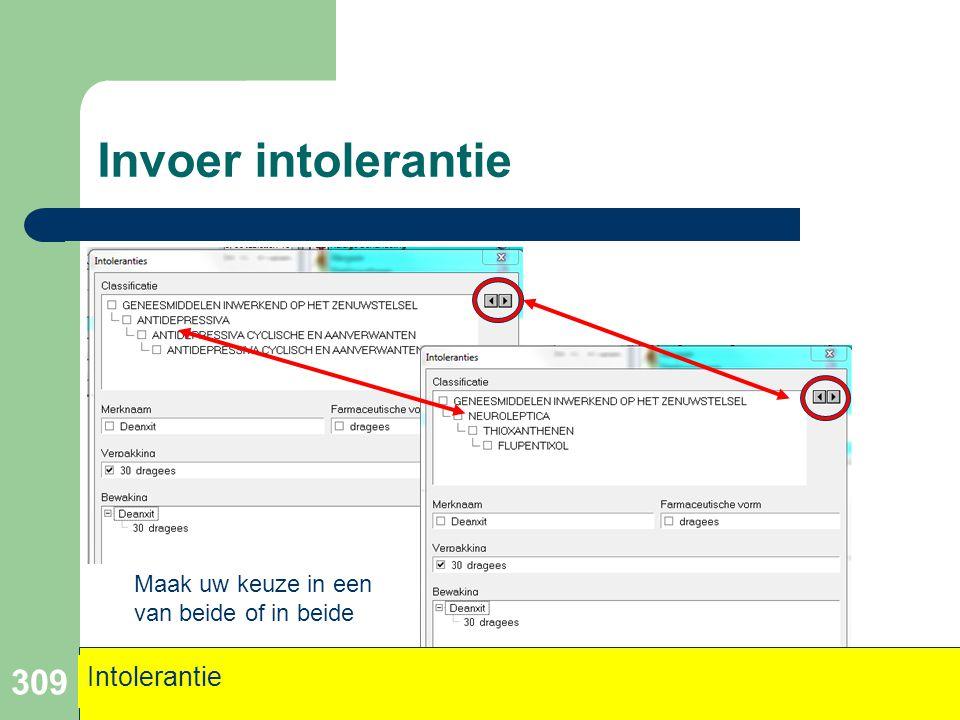 Invoer intolerantie 309 Intolerantie Maak uw keuze in een van beide of in beide