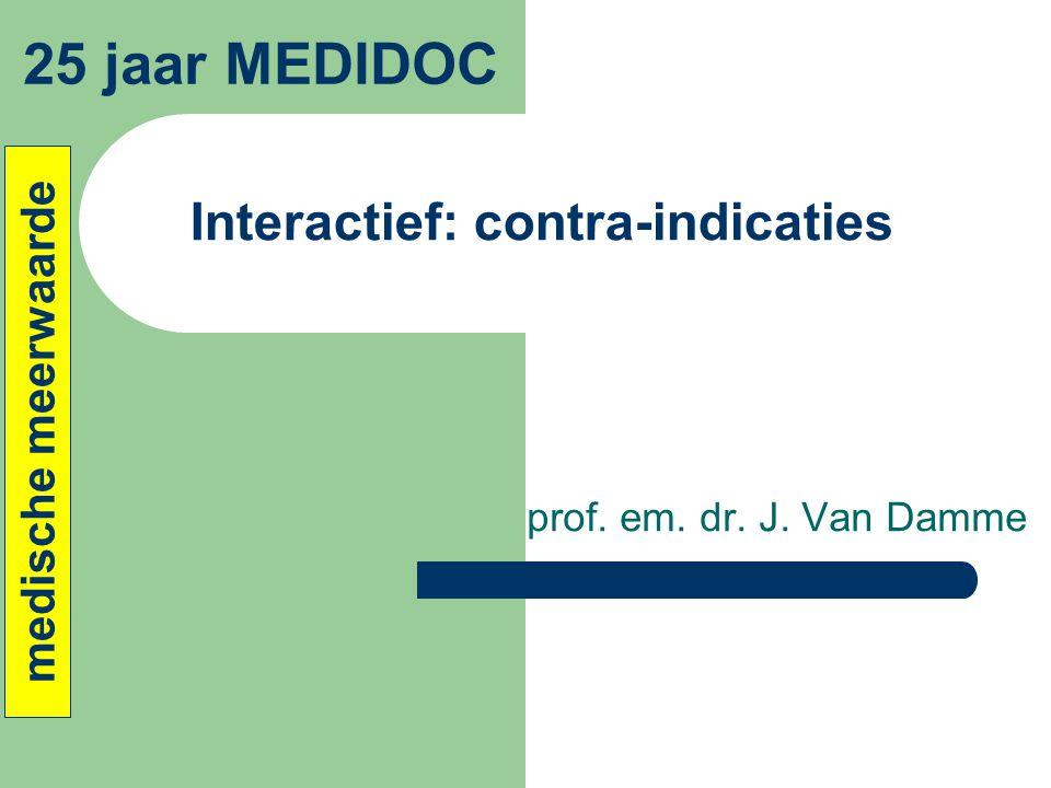 Interactief: contra-indicaties prof. em. dr. J. Van Damme 25 jaar MEDIDOC medische meerwaarde