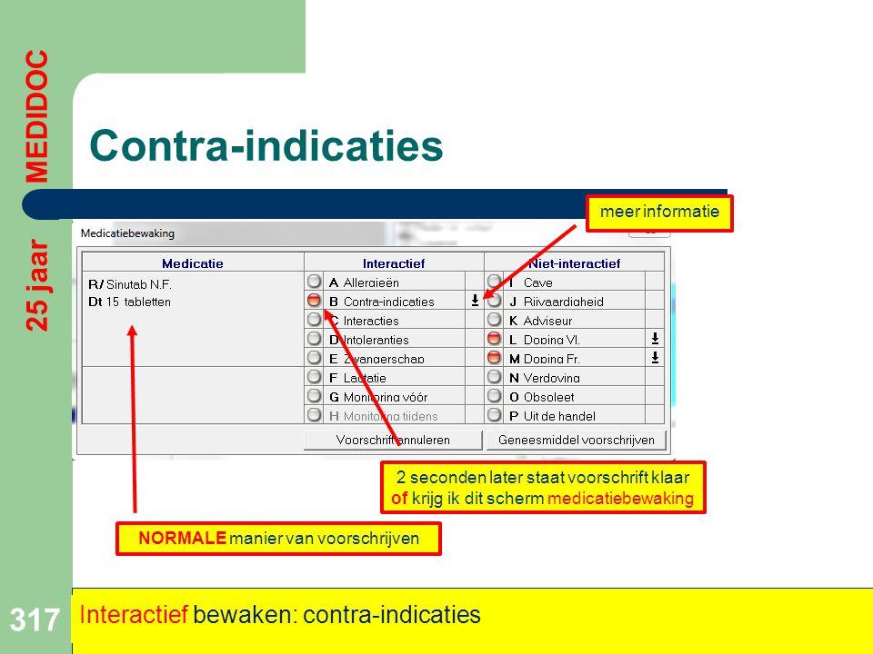 Contra-indicaties 317 25 jaar MEDIDOC Interactief bewaken: contra-indicaties NORMALE manier van voorschrijven 2 seconden later staat voorschrift klaar