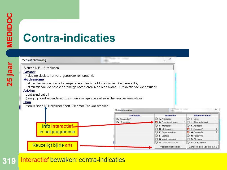 Contra-indicaties 319 25 jaar MEDIDOC Interactief bewaken: contra-indicaties Keuze ligt bij de arts Info interactief in het programma
