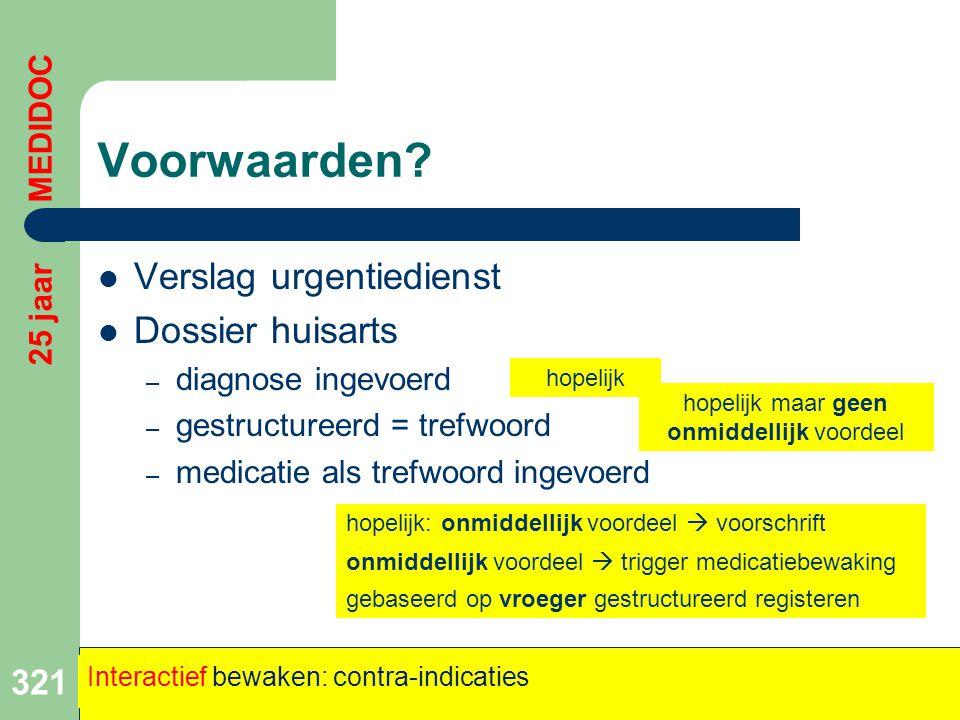 Voorwaarden?  Verslag urgentiedienst  Dossier huisarts – diagnose ingevoerd – gestructureerd = trefwoord – medicatie als trefwoord ingevoerd 321 25