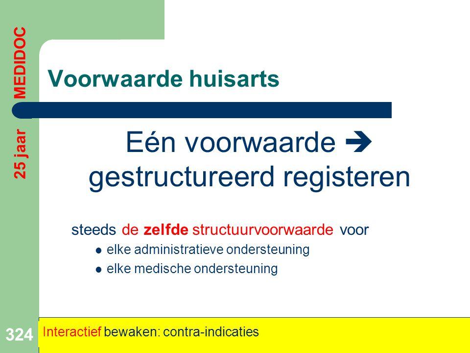 Voorwaarde huisarts Eén voorwaarde  gestructureerd registeren steeds de zelfde structuurvoorwaarde voor  elke administratieve ondersteuning  elke m