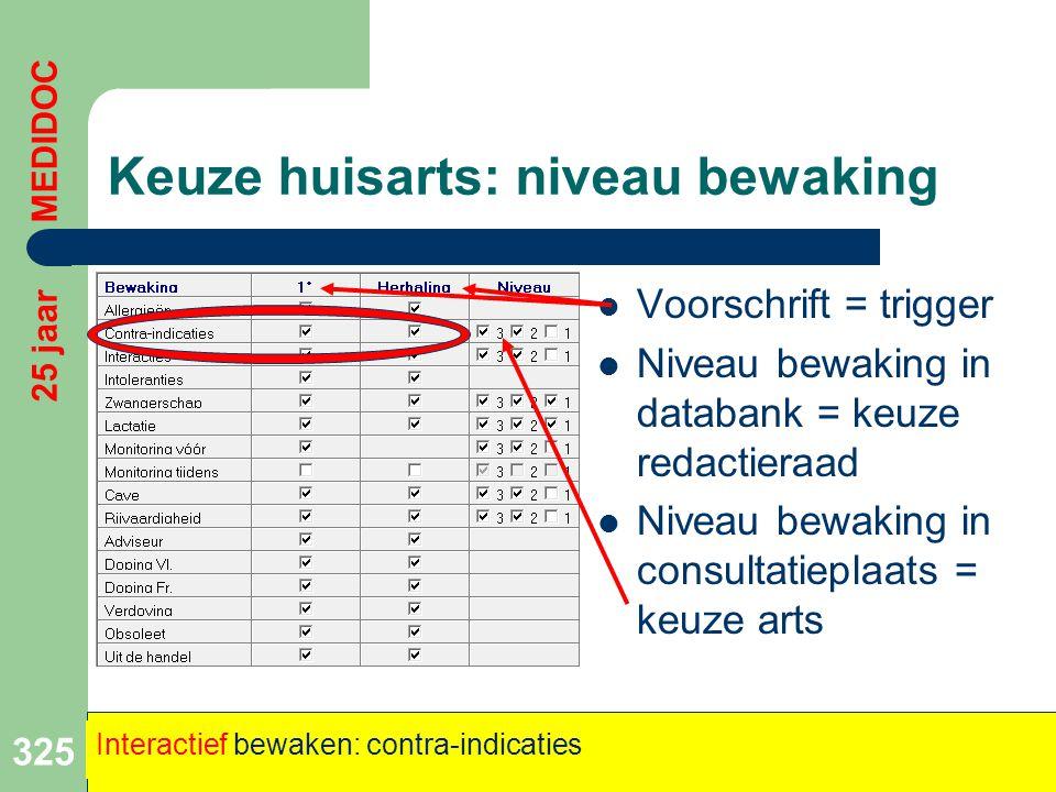 Keuze huisarts: niveau bewaking  Voorschrift = trigger  Niveau bewaking in databank = keuze redactieraad  Niveau bewaking in consultatieplaats = ke