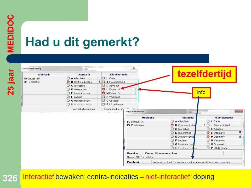 Had u dit gemerkt? 326 25 jaar MEDIDOC Interactief bewaken: contra-indicaties – niet-interactief: doping tezelfdertijd info